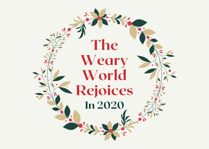 The Weary World Rejoices in 2020